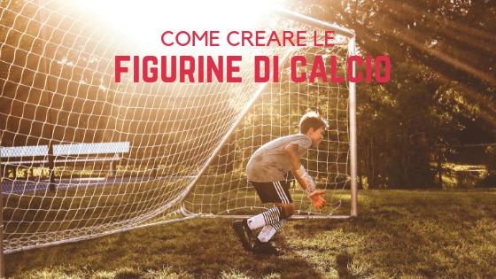 Crea le  figurine di calcio: come fare per diventare campione