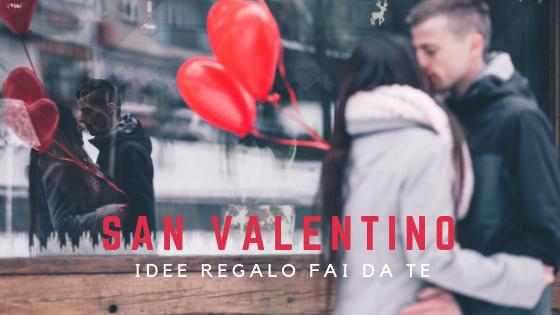 Idee per regali San Valentino fai da te