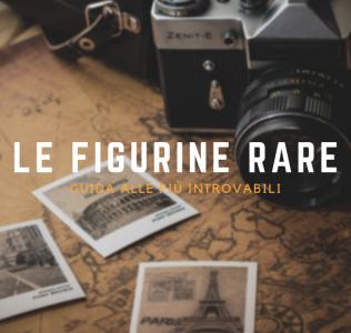 Figurine rare: quelle più introvabili e desiderate di sempre